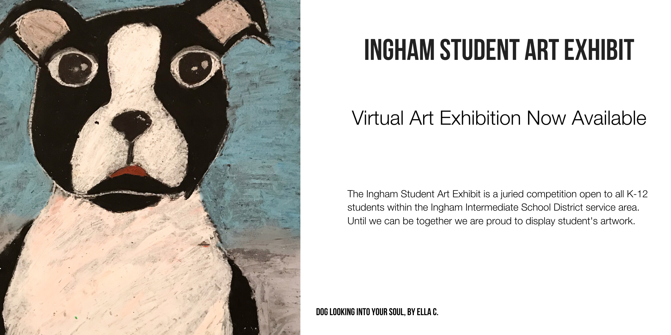 Drawing of a black and white dog announcing the Ingham Student Art Exhibit